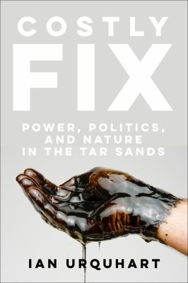Costly Fix - power  politics  and nature in the tar sands by Ian Urquhartjfif