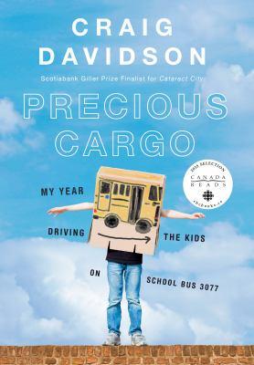 Precious Cargo - My Year Driving the Kids on School Bus 3077 by Craig Davidson
