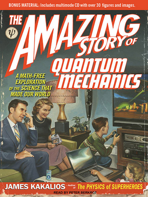 The amazing story of quantum mechanics a math free exploration of the science that made our world by James Kakalios