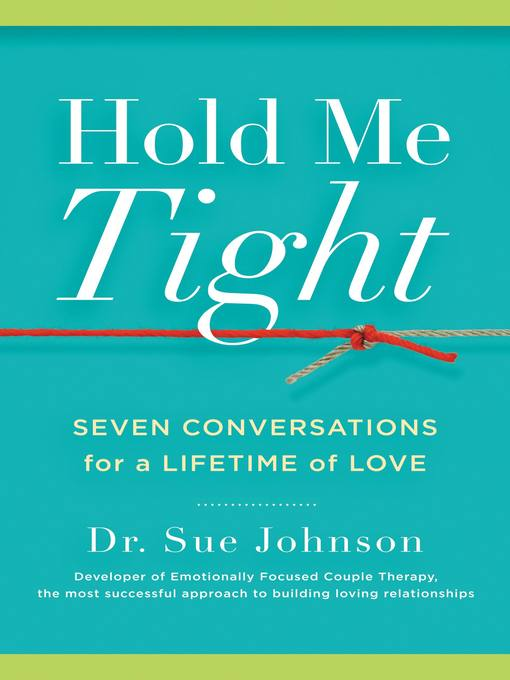 Hold Me Tight Seven Conversations for a Lifetime of Love