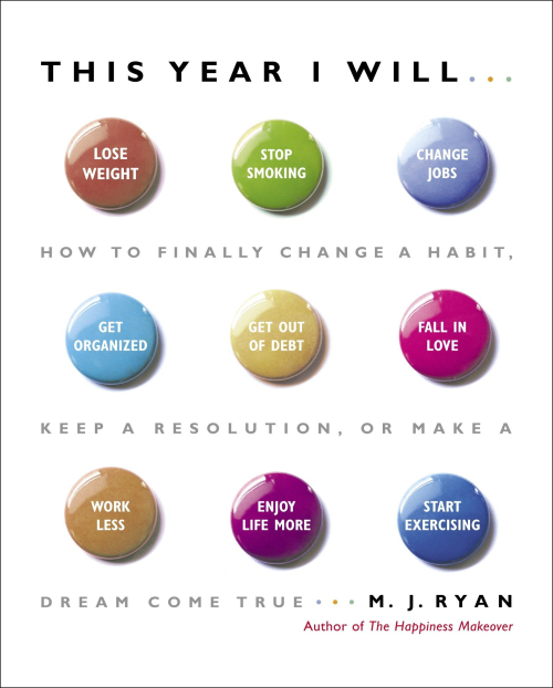 This Year I Will How to Finally Change a Habit  Keep a Resolution  Or Make a Dream Come True