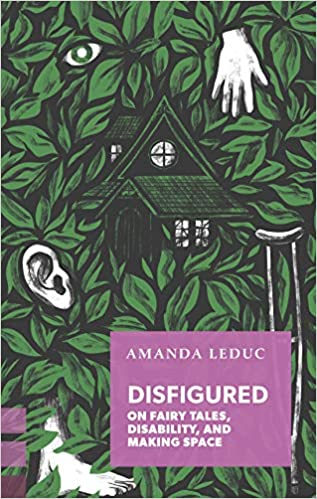 Disfigured On Fairy Tales Disability and Making Space by Amanda Leduc