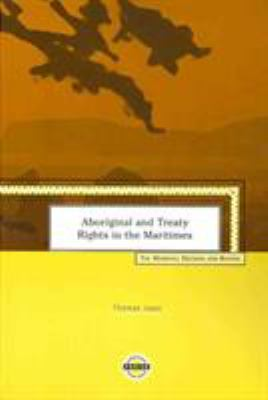 Aboriginal and Treaty Rights in the Maritimes - The Marshall Decision and Beyond by Thomas Isaac