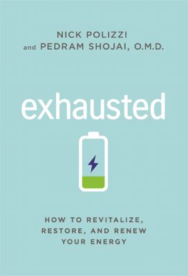 Exhausted - how to revitalize  restore and renew your energy by Nick Polizzi