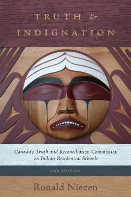 Truth and Indignation - Canada's Truth and Reconciliation Commission on Indian Residential Schools by Ronald Niezen