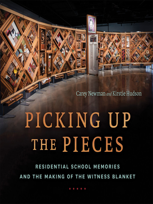 Picking Up the Pieces - Residential School Memories and the Making of the Witness Blanket by Carey Newman and Kirstie Hudson