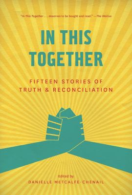 In This Together - Fifteen Stories of Truth and Reconciliation by Danielle Metcalfe-Chenail