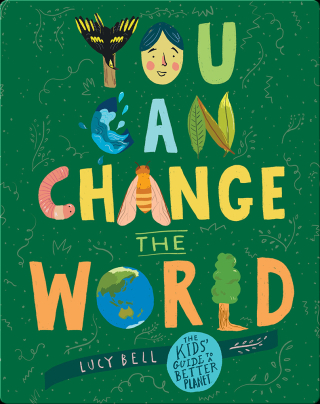 You Can Change the World the Kid's Guide to a Better Planet by Lucy Bell