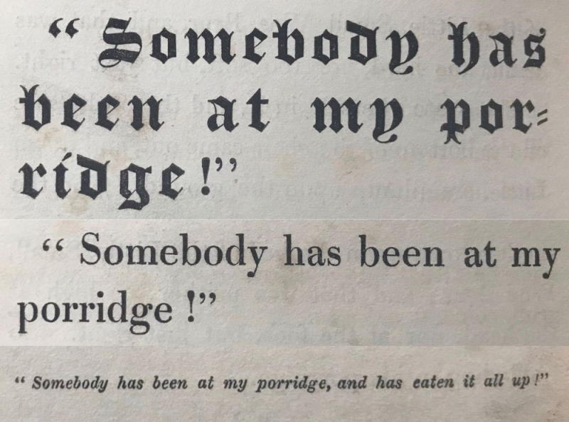 "Text reading ""Somebody has been at my porridge"" repeated three times in different fonts."