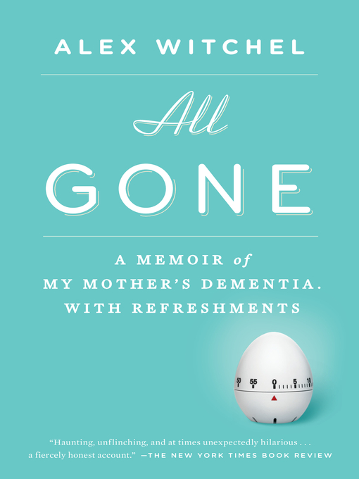 All Gone A Memoir of My Mother's Dementia. with Refreshments