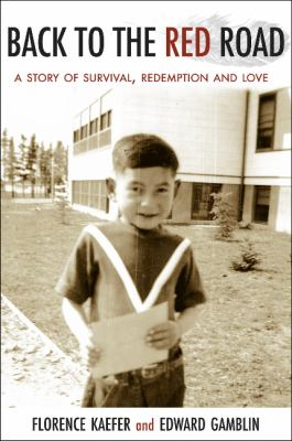 Back to the Red Road: A Story on Survival  Redemption and Love by Florence Kaefer and Edward Gamblin