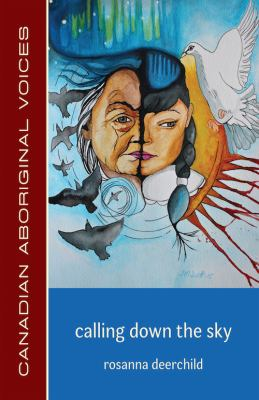Calling Down the Sky by Rosanna Deerchild