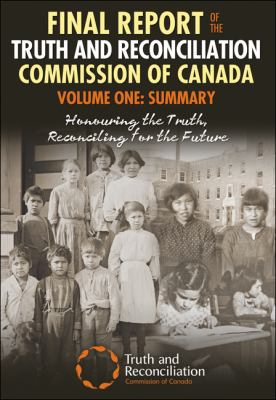 Final Report of the Truth and Reconciliation Commission of Canada. Volume 1. Summary: Honouring the Truth  Reconciling for the Future by the Truth and Reconciliation Commission of Canada