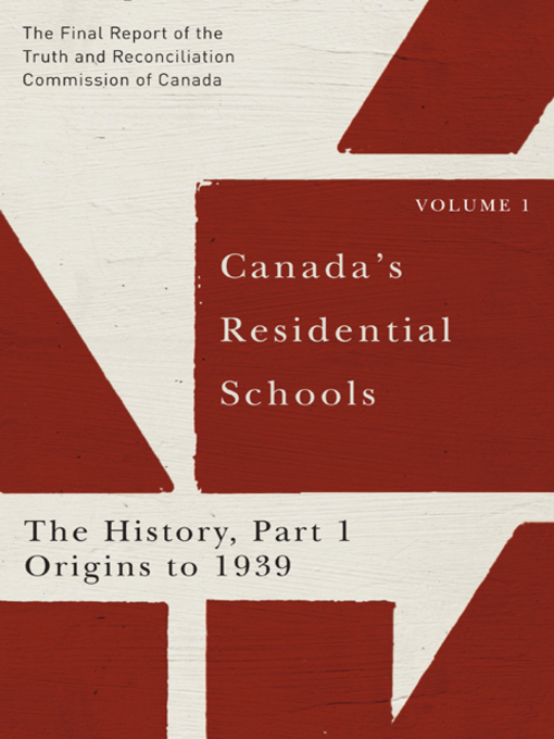 Canada's Residential Schools. The History  Part 1: Origins to 1939 by the Truth and Reconciliation Commission of Canada