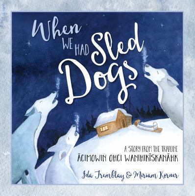 When We Had Sled Dogs by Ida Tremblay