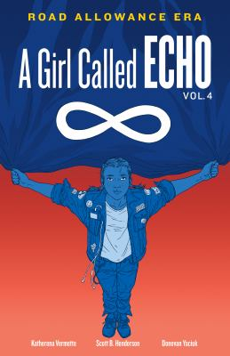 A Girl Called Echo Volume 4 - Road Allowance Era by Katherena Vermette