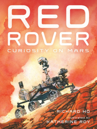 Red Rover - Curiosity on Mars by Richard Ho and Katherine Roy