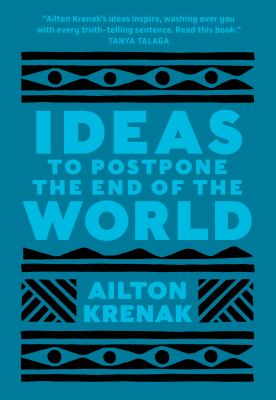 Ideas to Postpone the End of the World by Ailton Krenak