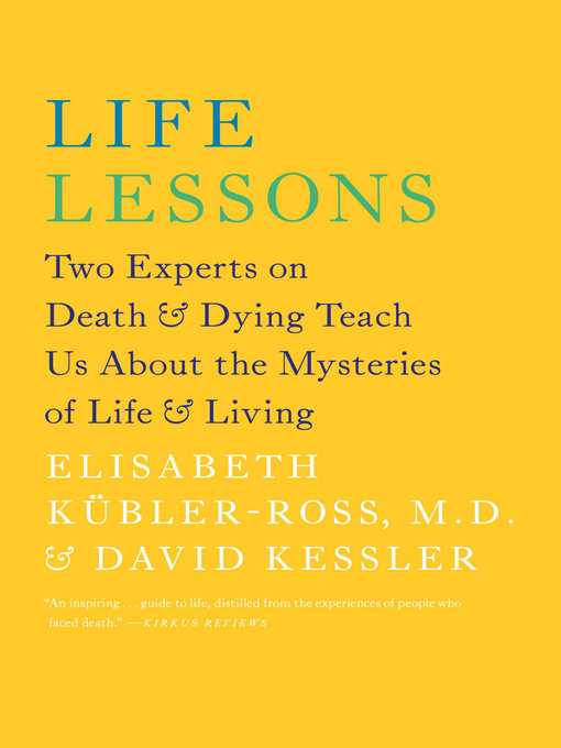 Life Lessons Two Experts on Death and Dying Teach Us about the Mysteries of Life and Living