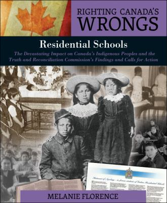 Residential Schools: The Devastating Impact on Canada's Indigenous Peoples and the Truth and Reconciliation Commission's Findings and Calls for Action by Melanie Florence