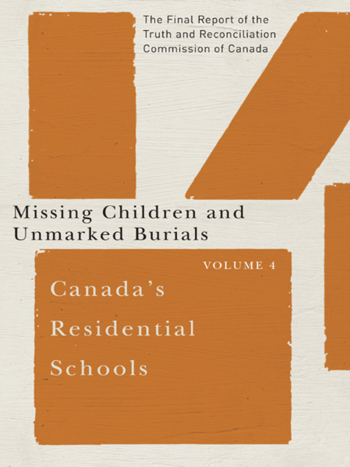 Canada's Residential Schools. Missing Children and Unmarked Burials by the Truth and Reconciliation Commission of Canada