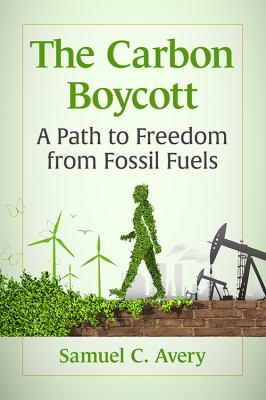 The Carbon Boycott - a path to freedom from fossil fuels by Samuel Avery