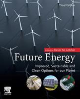 Future Energy - improved  sustainable  and clean options for our planet by T.M. Lechter