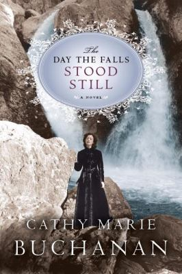 The Day the Falls Stood Still by Cathy Marie Buchanan