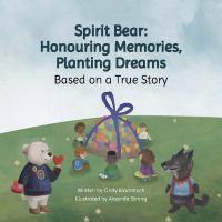 Spirit Bear : Honouring Memories  Planting Dreams by Cindy Blackstock