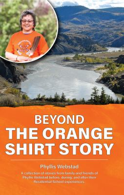 Beyond the Orange Shirt Story by Phyllis Webstad